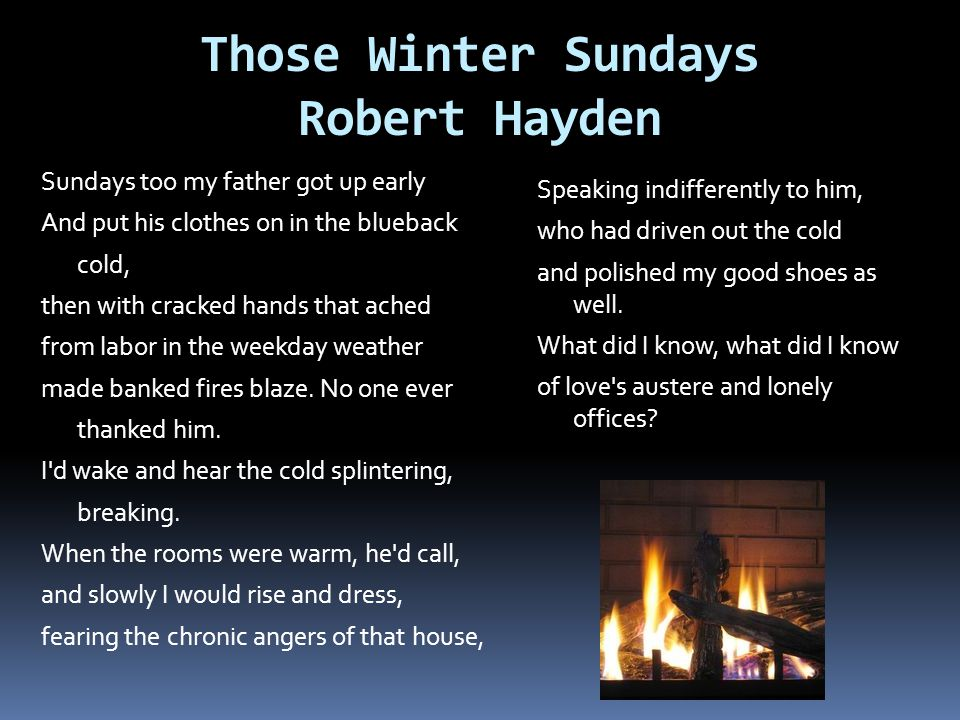 "the poem those winter sundays by ""those winter sundays"" is, along with ""middle passage,"" one of robert hayden's most famous poems, and one of the most enduring poems in african-american literature."