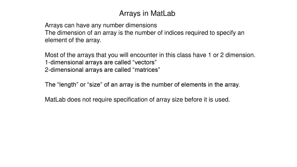 Arrays in MatLab Arrays can have any number dimensions - ppt download