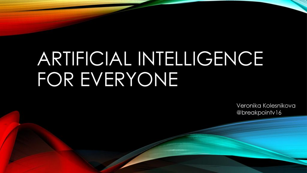 Artificial intelligence for everyone - ppt download