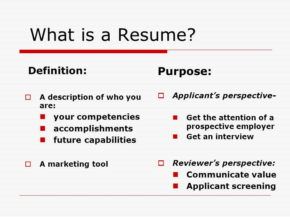 What is a Resume Purpose: Definition: your competencies