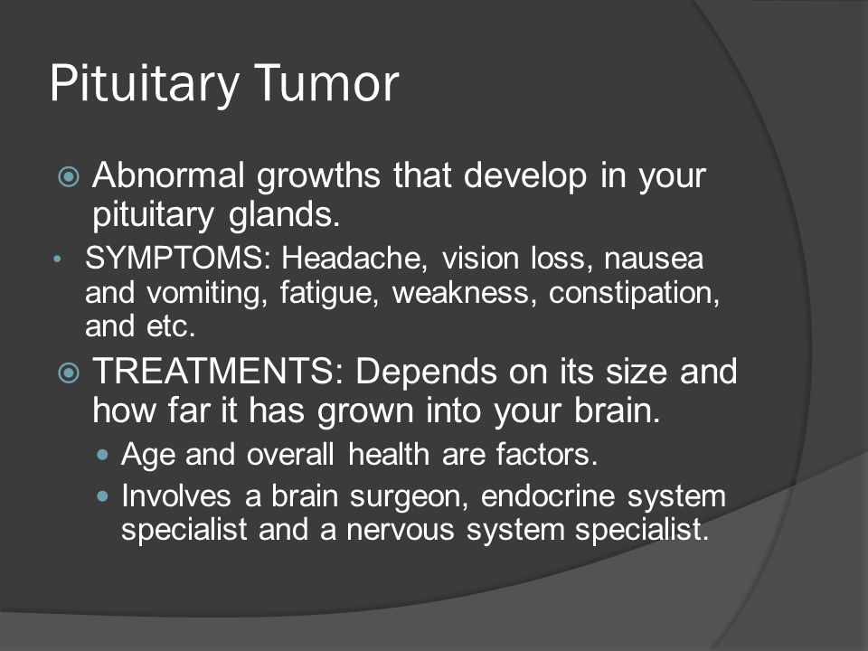Pituitary Tumor Abnormal growths that develop in your pituitary glands.
