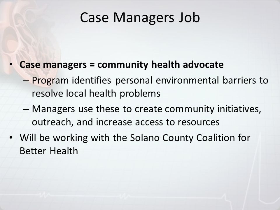 Case Managers Job Case managers = community health advocate