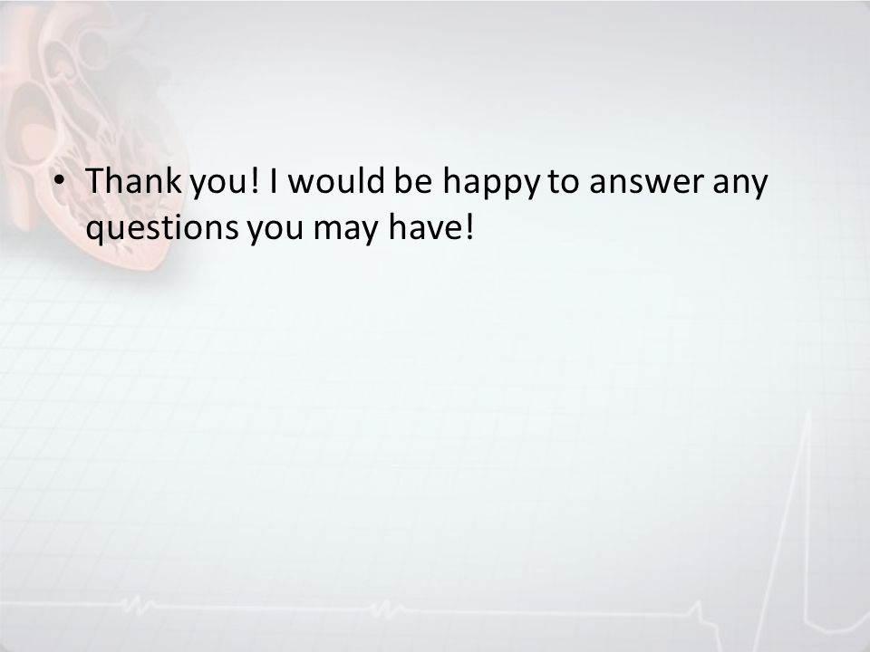 Thank you! I would be happy to answer any questions you may have!