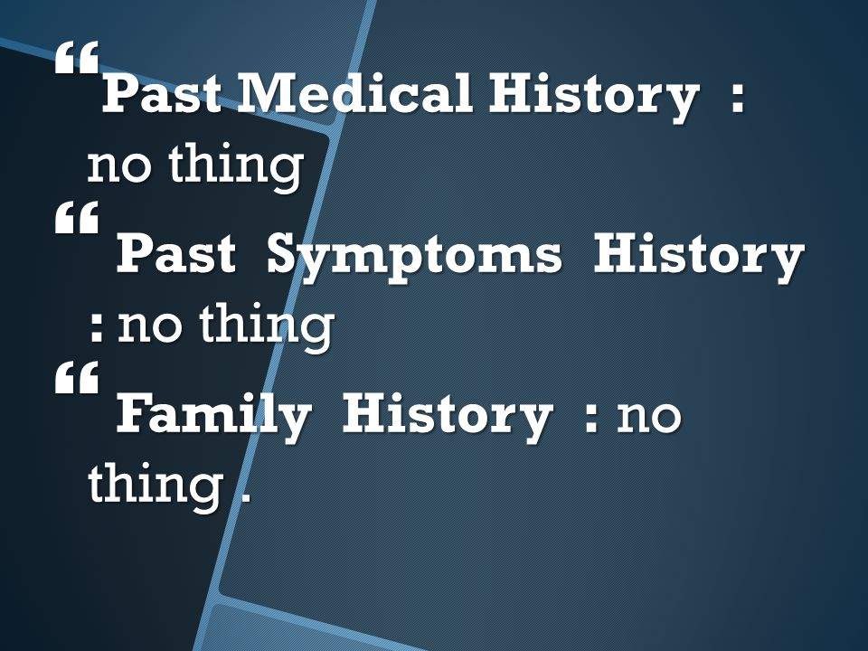 Past Medical History : no thing