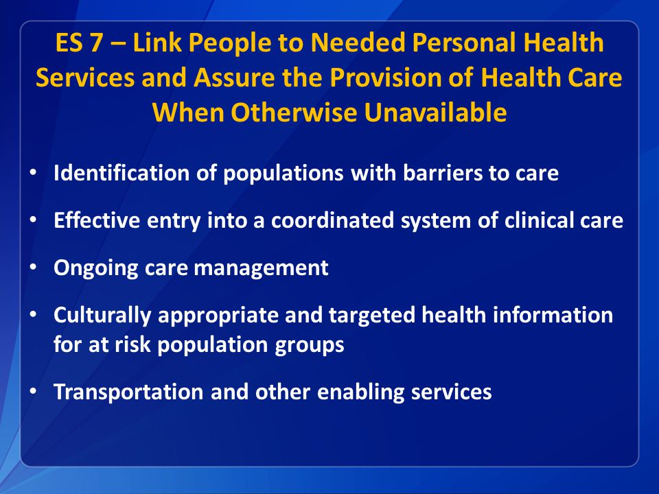 ES 7 – Link People to Needed Personal Health Services and Assure the Provision of Health Care When Otherwise Unavailable