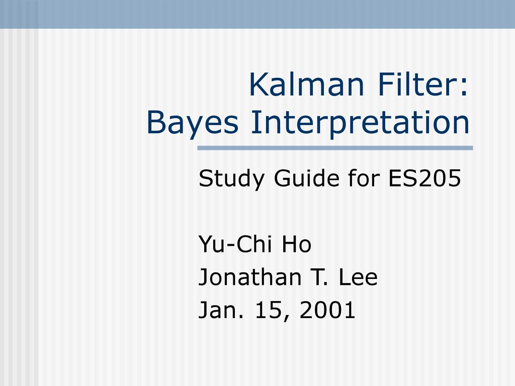 Kalman Filter: Bayes Interpretation - ppt download