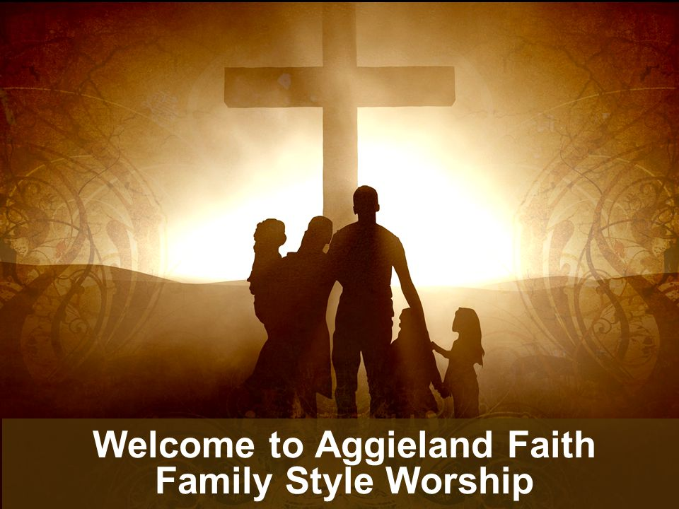 Welcome to Aggieland Faith Family Style Worship