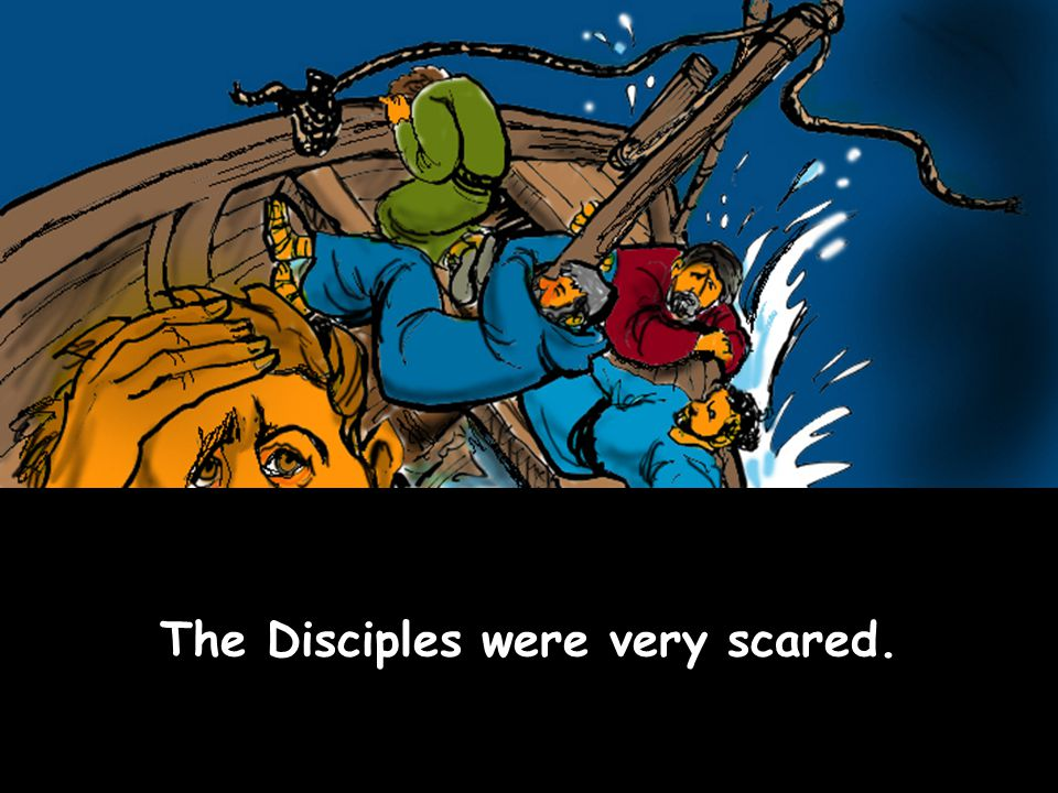 The Disciples were very scared.