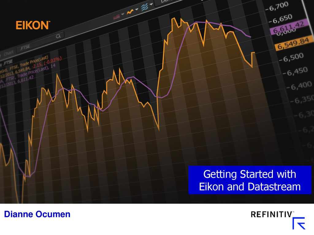 Getting Started with Eikon and Datastream Dianne Ocumen