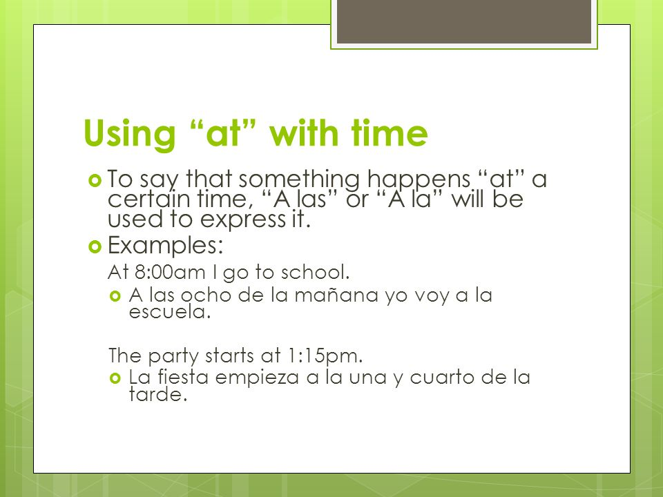 Using at with time To say that something happens at a certain time, A las or A la will be used to express it.