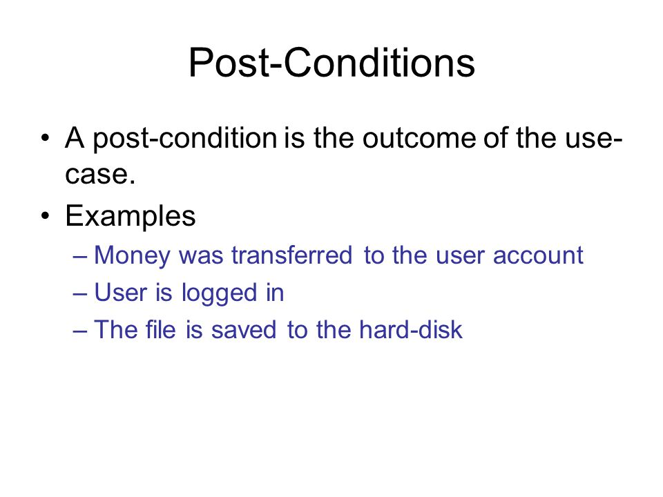 Post-Conditions A post-condition is the outcome of the use-case.