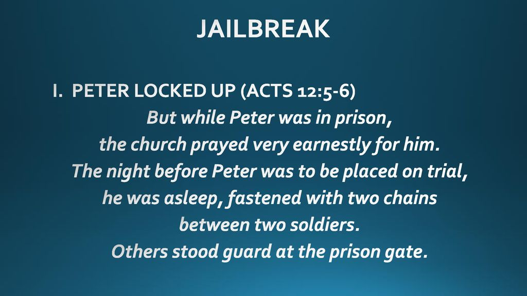 JAILBREAK I  PETER LOCKED UP (ACTS 12:5-6) But while Peter