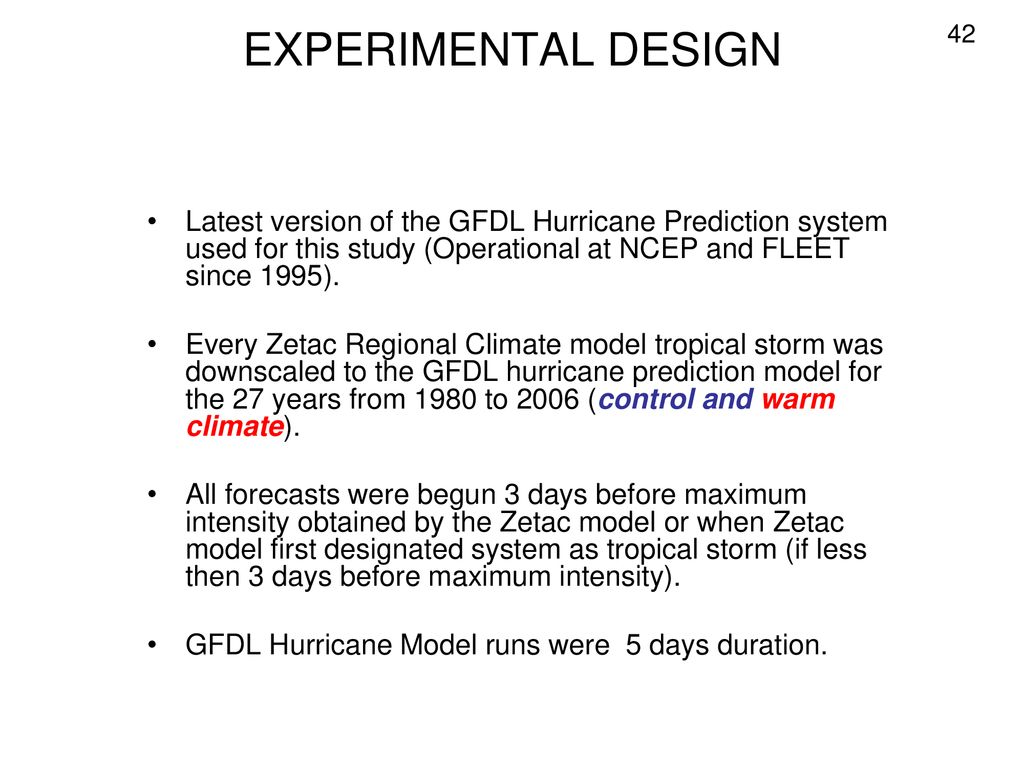 EXPERIMENTAL DESIGN 42. Latest version of the GFDL Hurricane Prediction system used for this study (Operational at NCEP and FLEET since 1995).