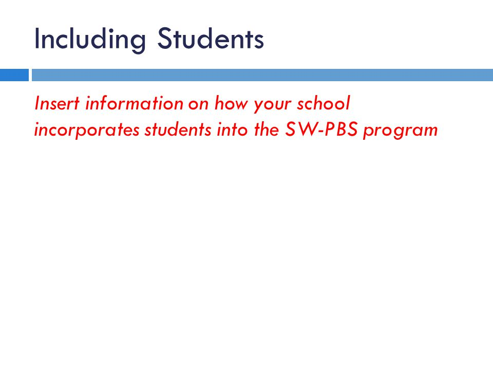 Including Students Insert information on how your school incorporates students into the SW-PBS program.