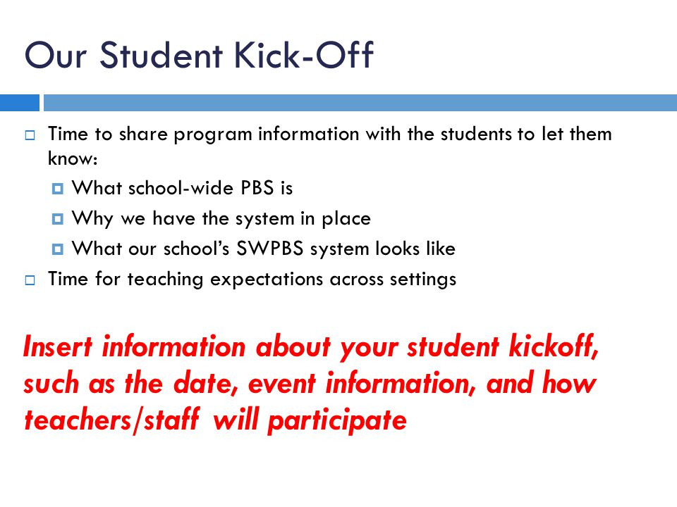 Our Student Kick-Off Time to share program information with the students to let them know: What school-wide PBS is.