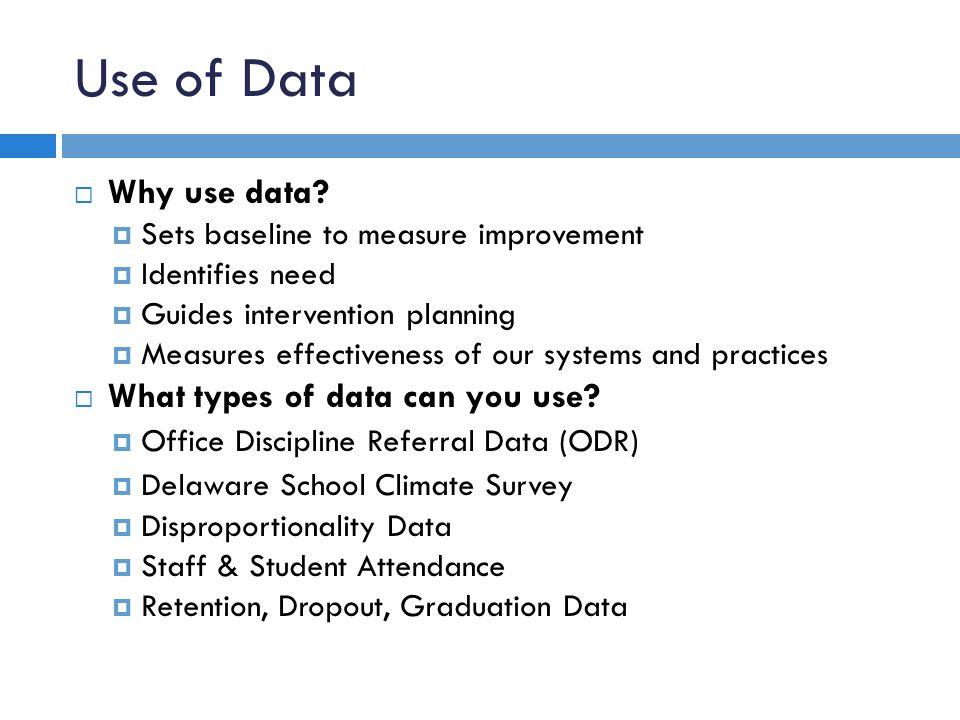 Use of Data Why use data What types of data can you use