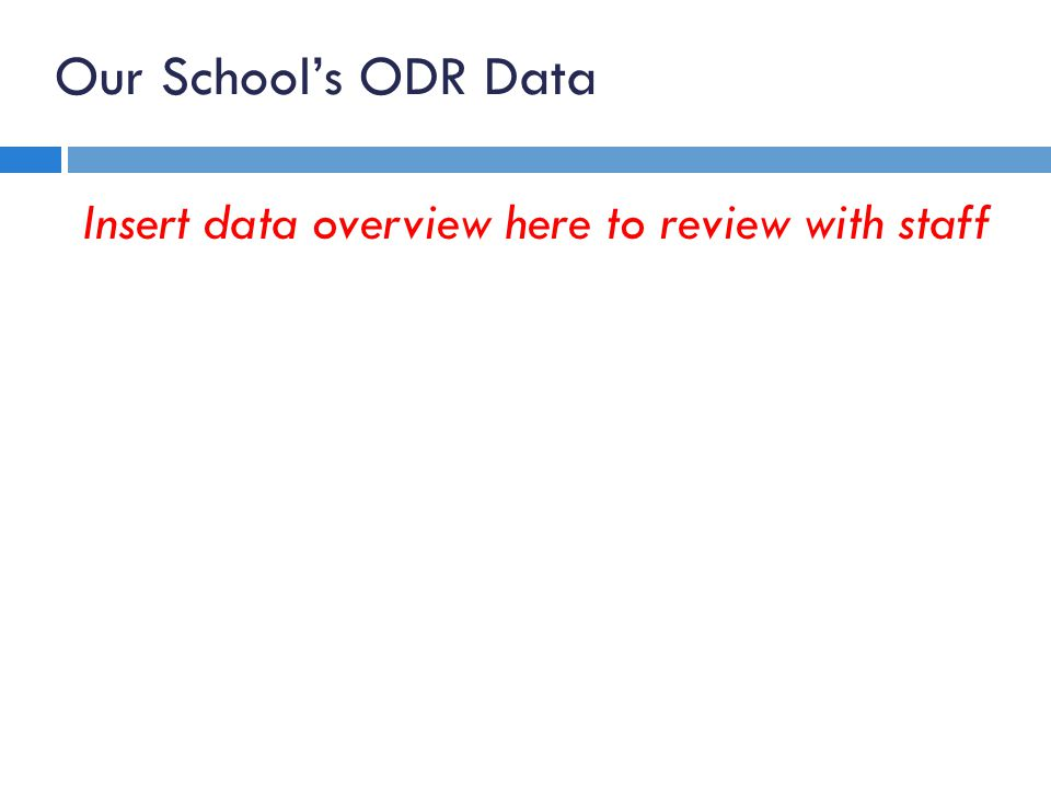 Our School's ODR Data Insert data overview here to review with staff