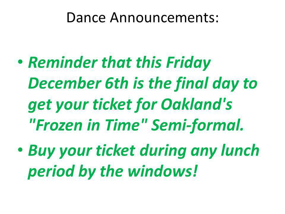 Buy your ticket during any lunch period by the windows!