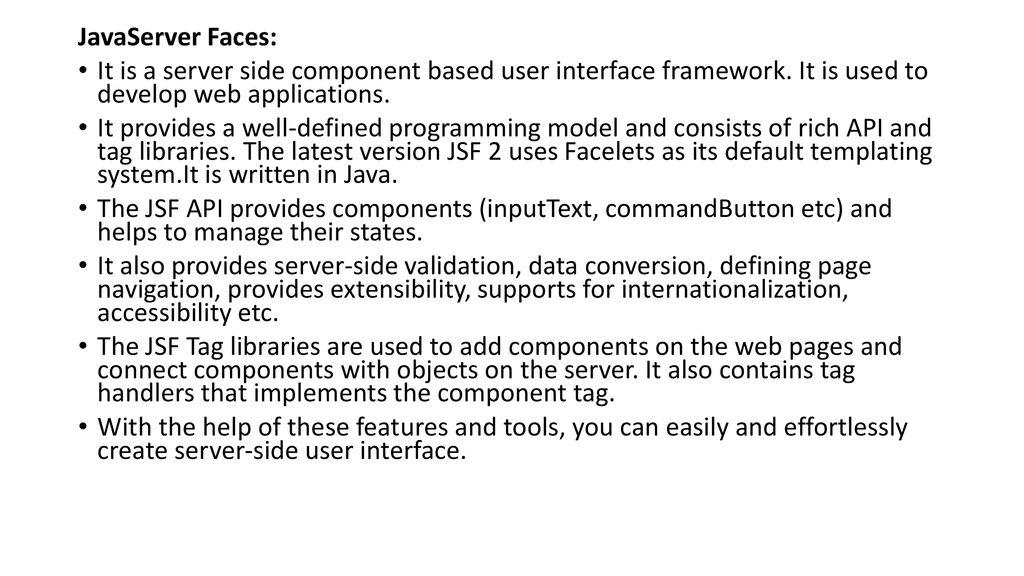 JavaServer Faces: It is a server side component based user