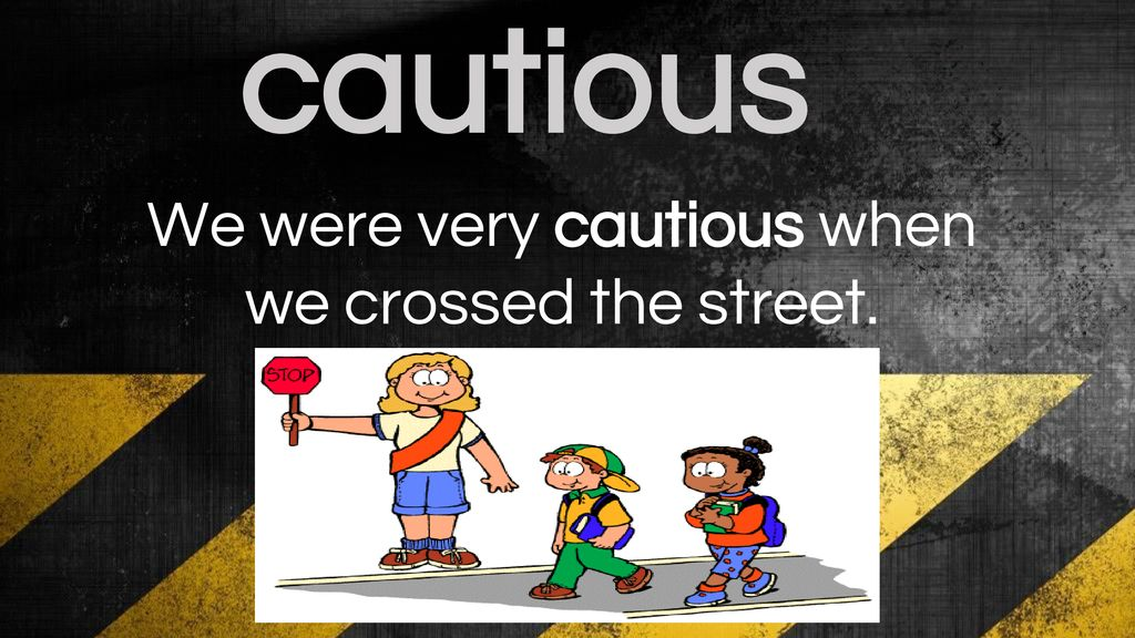 Have You Ever Heard The Word Cautious What Do You Think It Means Ppt Download