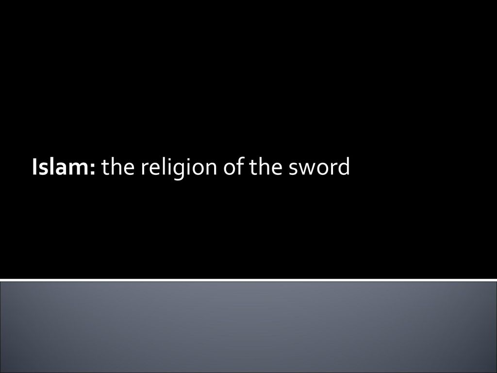 Islam The Religion Of The Sword Ppt Download