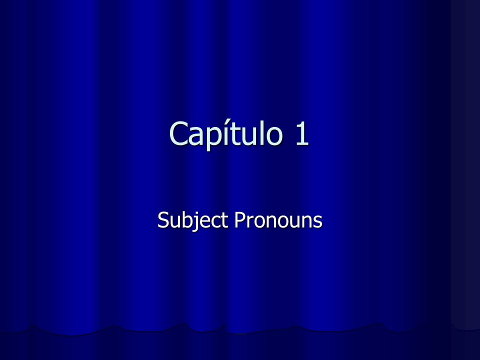 Capítulo 1 Subject Pronouns