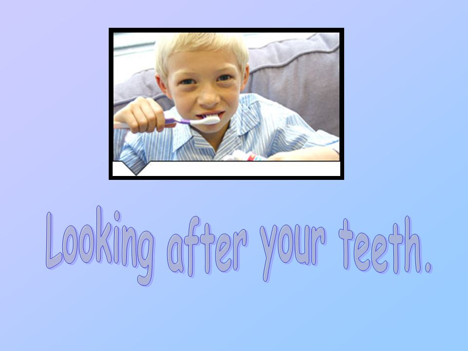 Looking after your teeth.