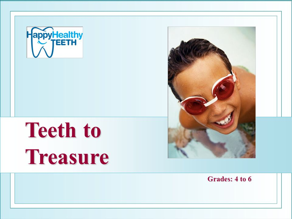 Teeth to Treasure Grades: 4 to 6