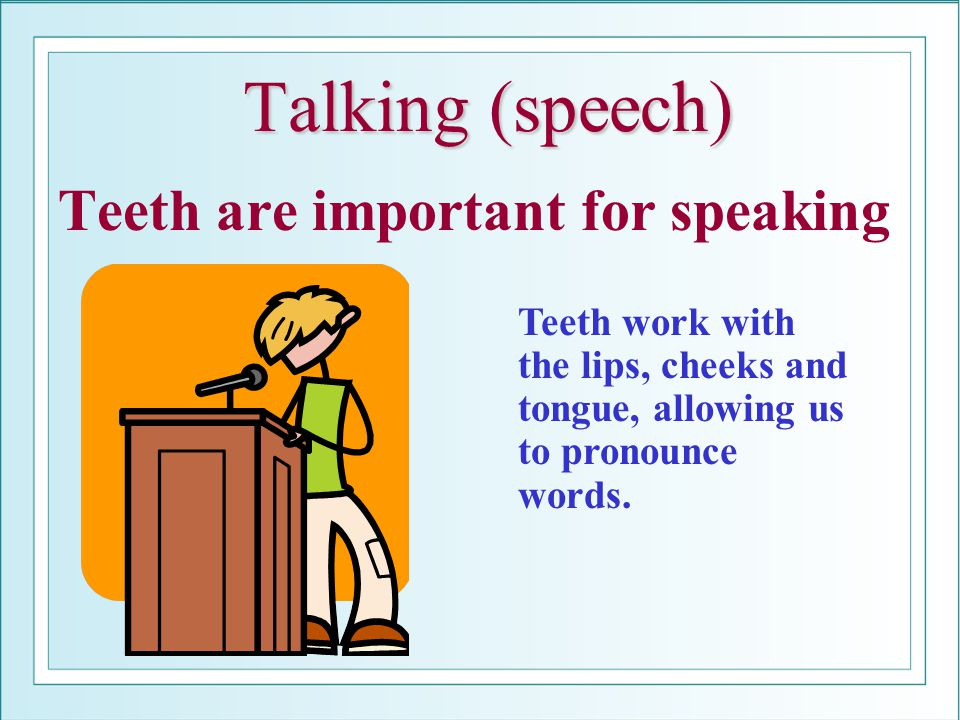 Talking (speech) Teeth are important for speaking