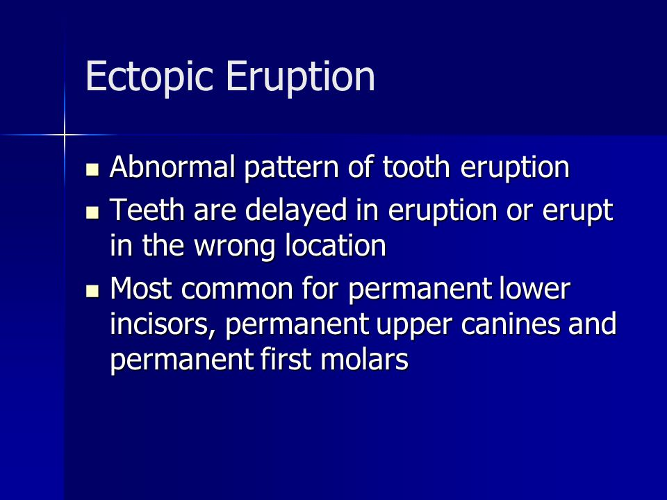 Ectopic Eruption Abnormal pattern of tooth eruption