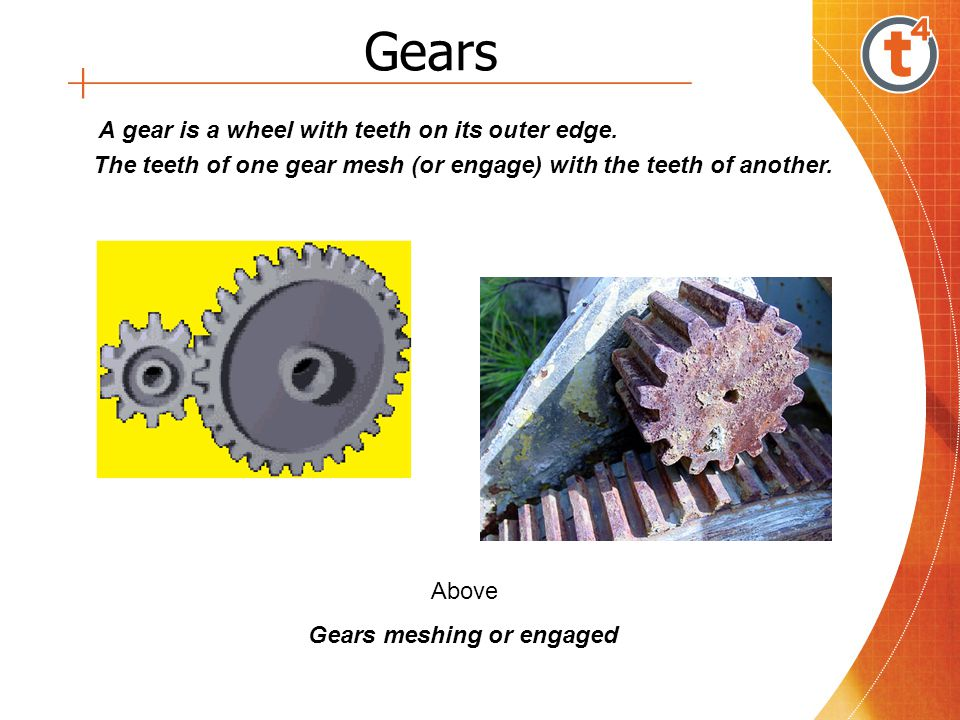 Gears A gear is a wheel with teeth on its outer edge.