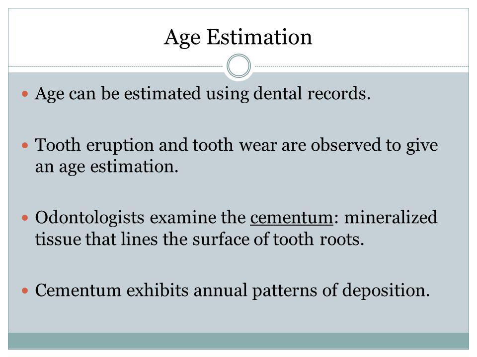 Age Estimation Age can be estimated using dental records.