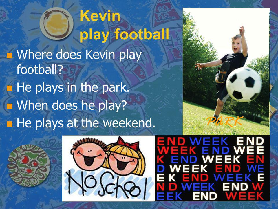 Kevin play football PARK Where does Kevin play football
