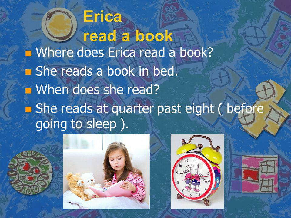 Erica read a book Where does Erica read a book