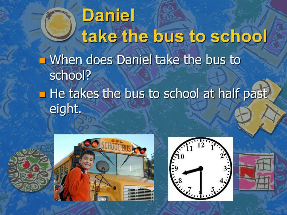 Daniel take the bus to school