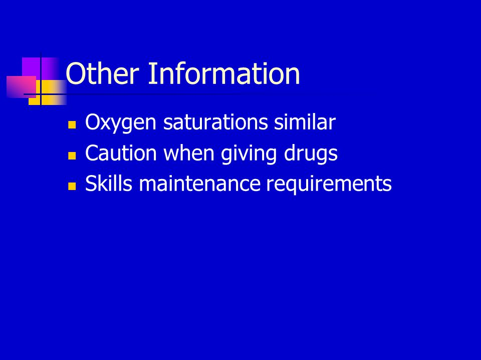 Other Information Oxygen saturations similar Caution when giving drugs