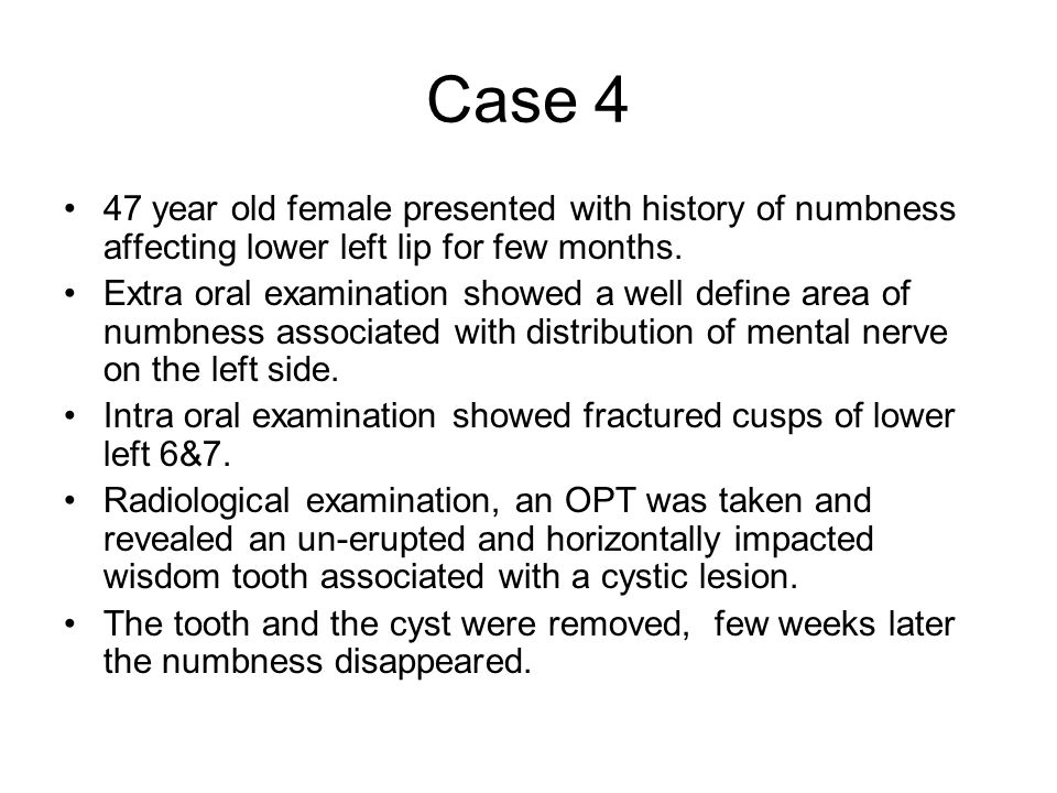 Case 4 47 year old female presented with history of numbness affecting lower left lip for few months.