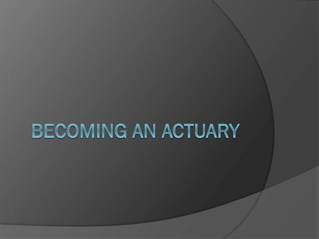 Becoming an Actuary  - ppt download
