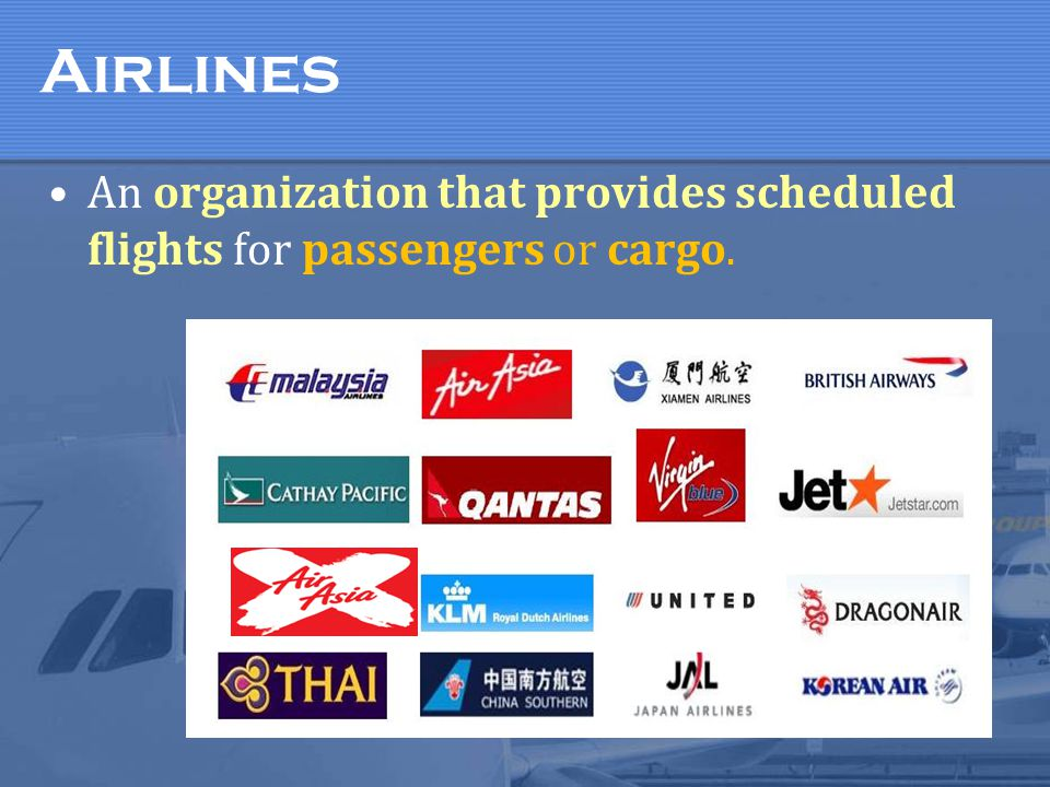 Airlines An organization that provides scheduled flights for passengers or cargo. AIRLINES INCLUDE SCHEDULED AIRLINES AND NON-SCHEDULED AIRLINES.