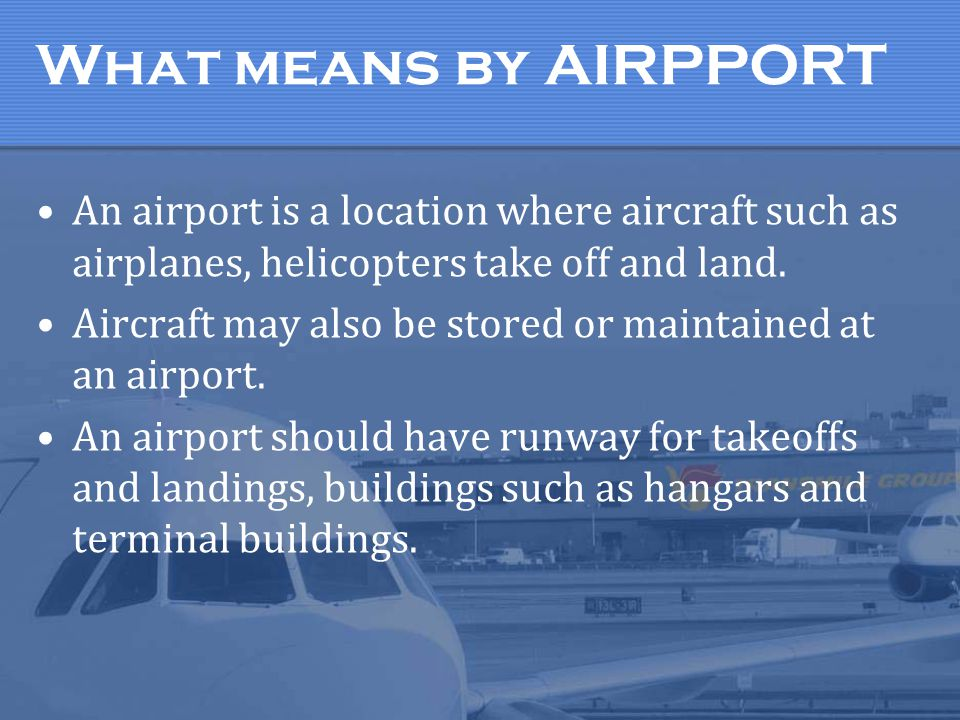 What means by AIRPPORT An airport is a location where aircraft such as airplanes, helicopters take off and land.