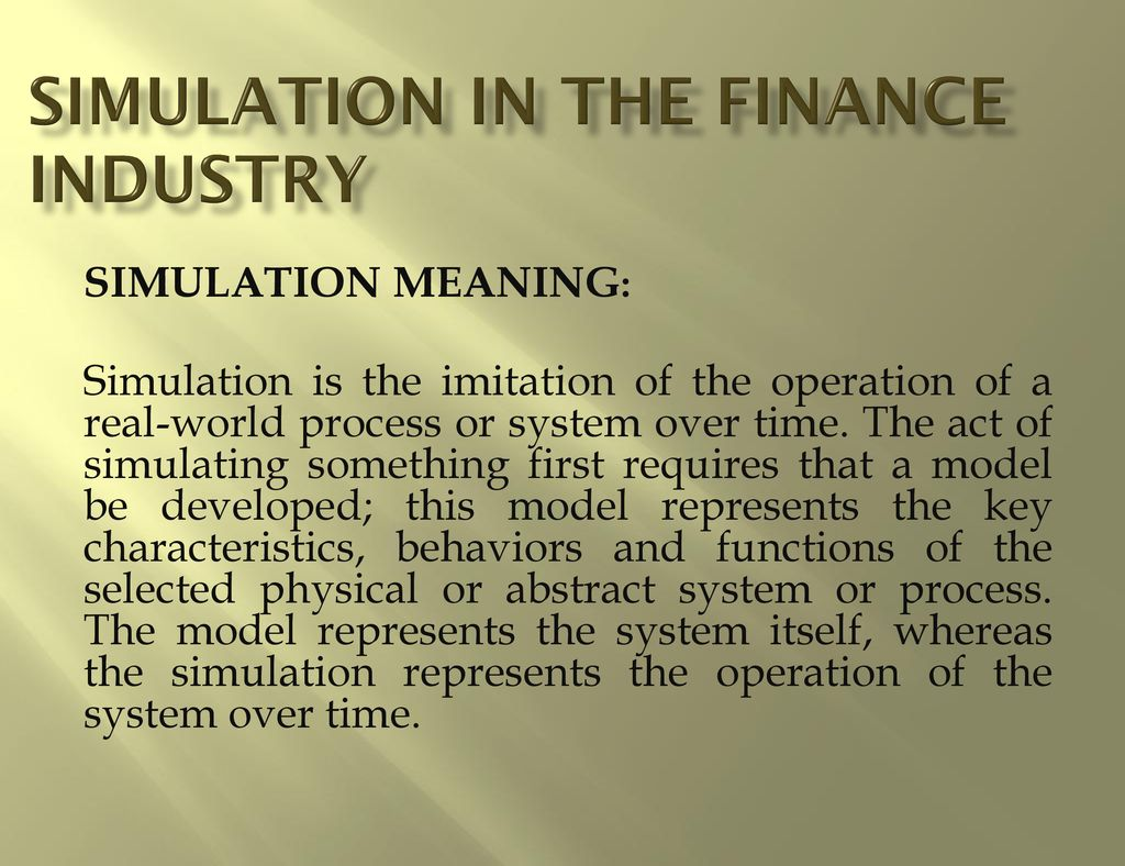 SIMULATION IN THE FINANCE INDUSTRY BY HARESH JANI - ppt download