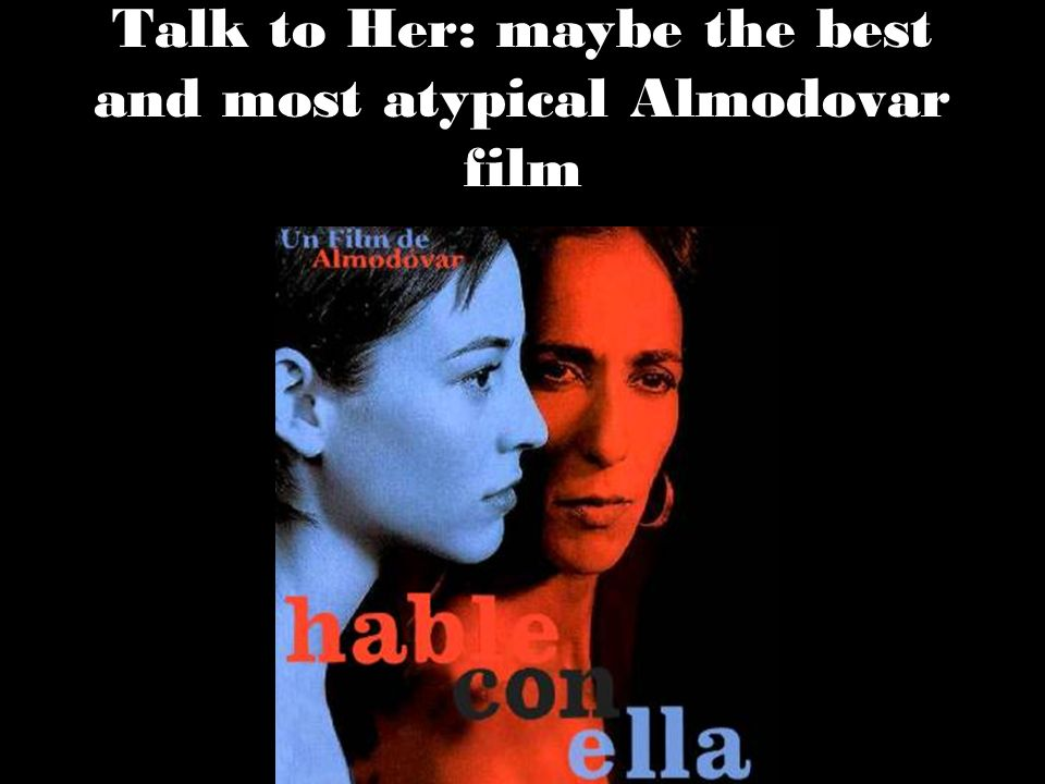 Talk to Her: maybe the best and most atypical Almodovar film