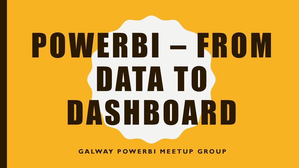 PowerBI – From Data To Dashboard - ppt download