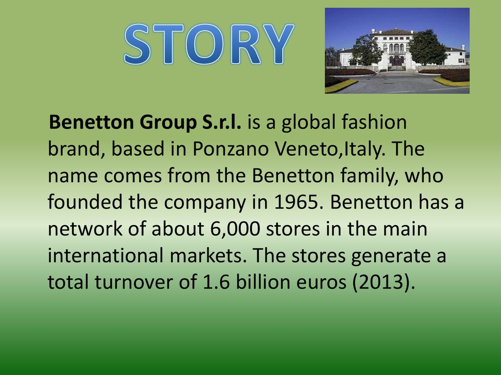 A bordo Indulgente pulmón  STORY Benetton Group S.r.l. is a global fashion brand, based in Ponzano  Veneto,Italy. The name comes from the Benetton family, who founded the  company. - ppt download