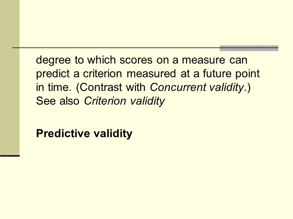 degree to which scores on a measure can predict a criterion measured at a future point in time.