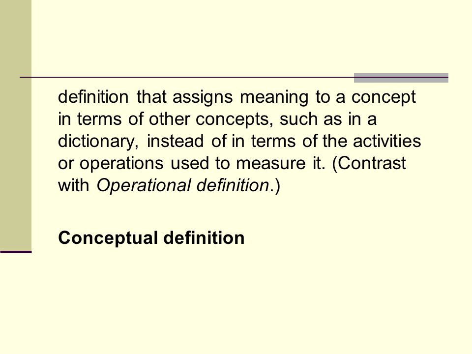 definition that assigns meaning to a concept in terms of other concepts, such as in a dictionary, instead of in terms of the activities or operations used to measure it.