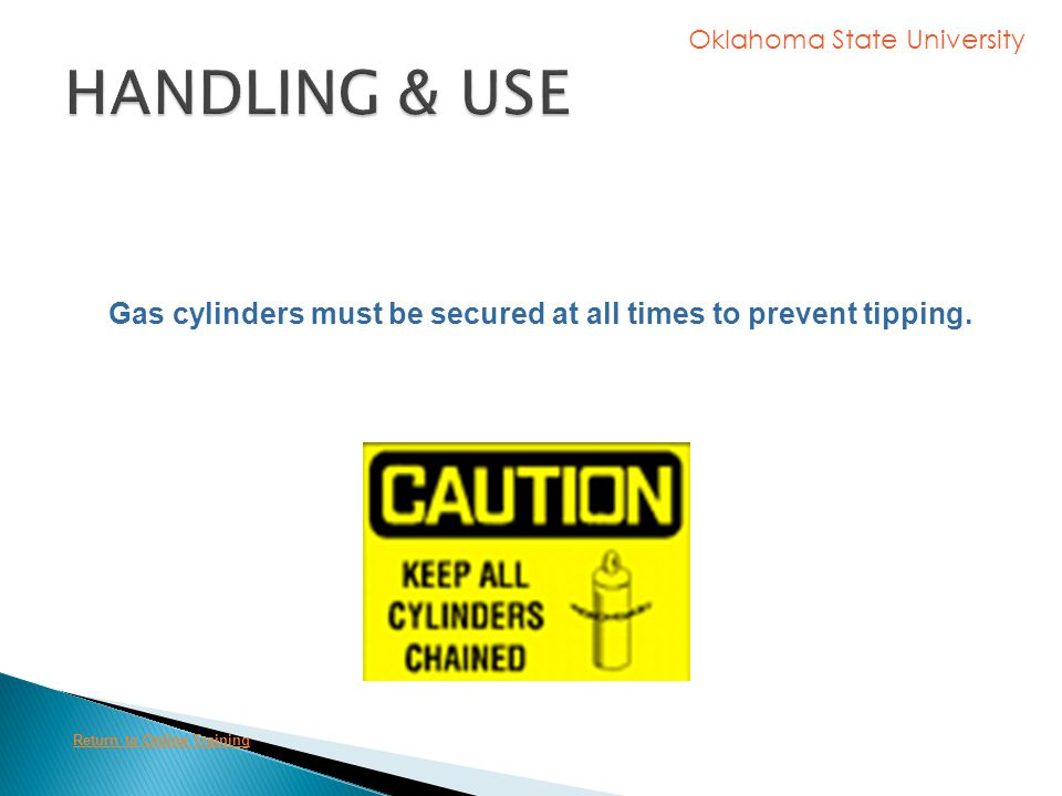 HANDLING & USE Gas cylinders must be secured at all times to prevent tipping.