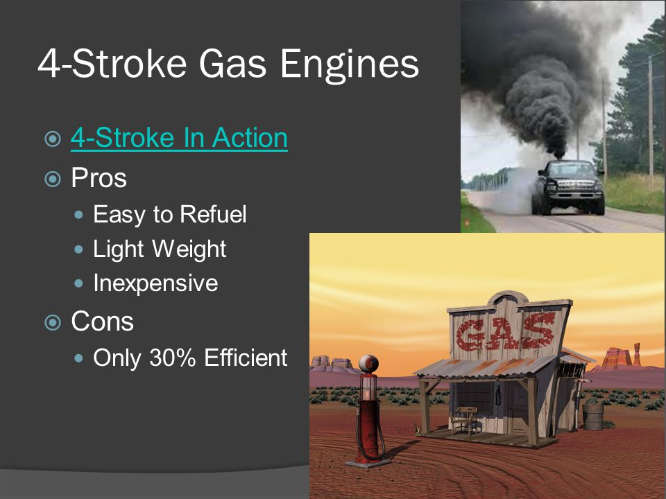 4-Stroke Gas Engines 4-Stroke In Action Pros Cons Easy to Refuel