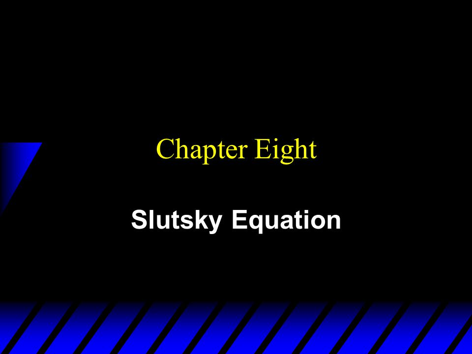 Chapter Eight Slutsky Equation