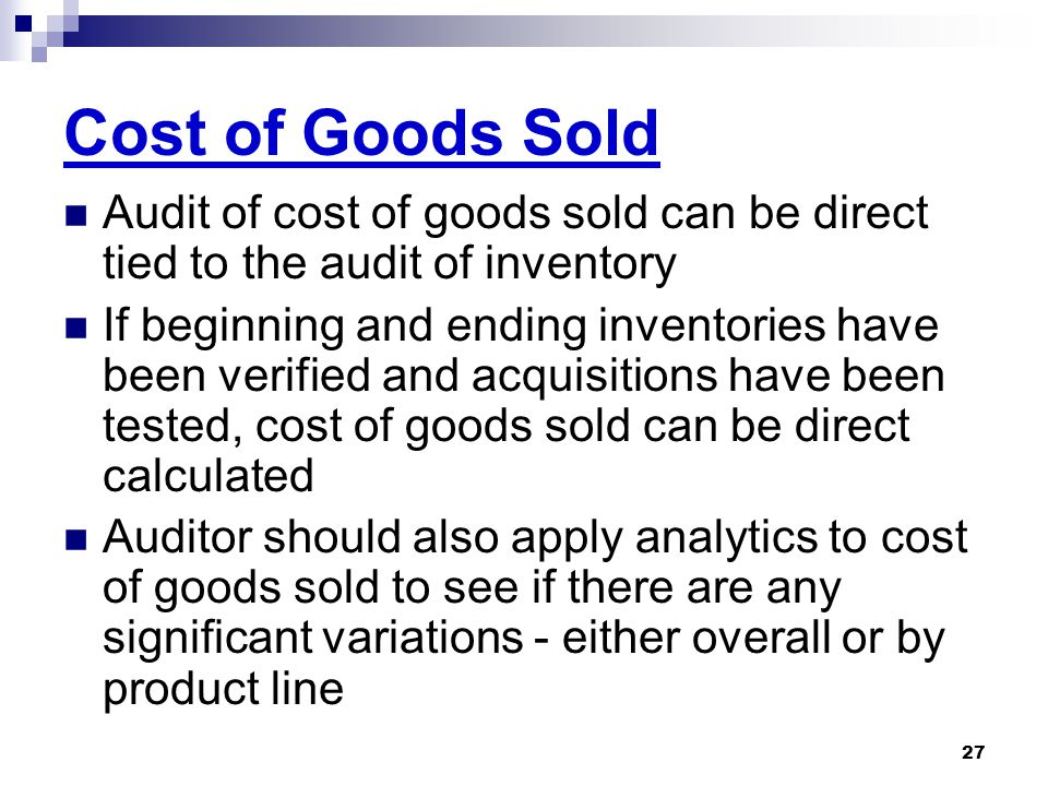 Cost of Goods Sold Audit of cost of goods sold can be direct tied to the audit of inventory.